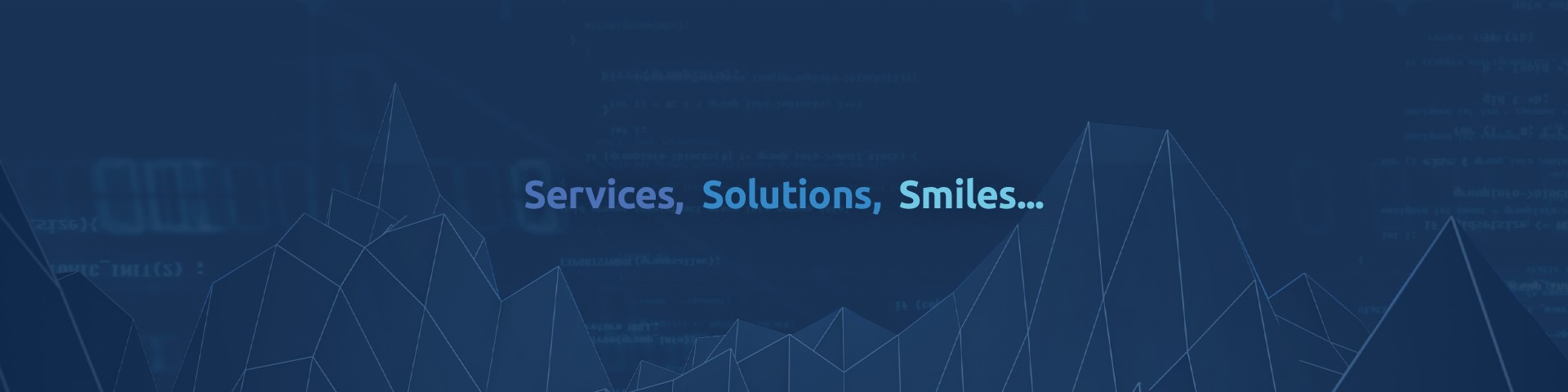 Services, Solutions, Smiles...